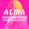Chasing Highs (Murder He Wrote Remix) - ALMA