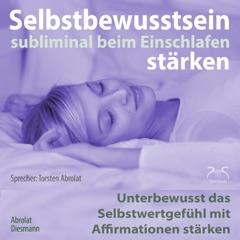 Selbstbewusstsein subliminal stärken beim Einschlafen: Unterbewusst das Selbstwertgefühl mit Affirmationen stärken