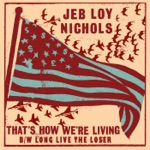 Jeb Loy Nichols - That's How We're Living