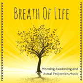 Breath of Life: Morning Awakening and Astral Projection Music