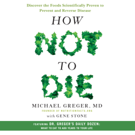 How Not to Die: Discover the Foods Scientifically Proven to Prevent and Reverse Disease (Unabridged) audiobook