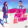 Main Tan Vi Pyar Kardan (feat. Millind Gaba) - Single, Happy Raikoti