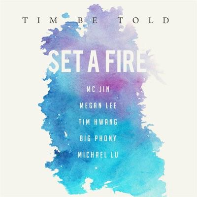 Set a Fire (feat. MC Jin, Megan Lee, Tim Hwang, Big Phony & Michael Lu) - Single - Tim Be Told