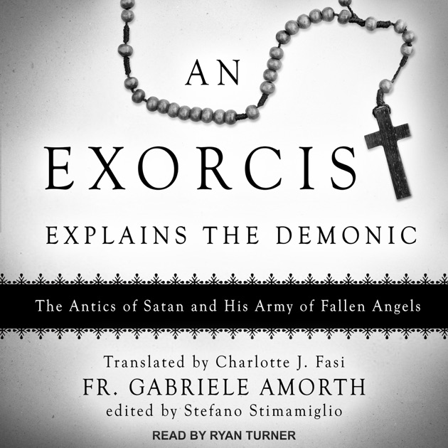 An Exorcist Explains The Demonic The Antics Of Satan And His Army