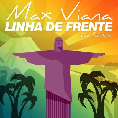 Linha de Frente (feat. Fabiana) - Single - Max Viana