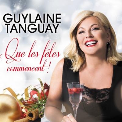 Guylaine Tanguay– Que les Fêtes commencent!