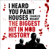 I Heard You Paint Houses - Charles Brandt