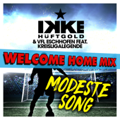 Modeste Song (feat. Kreisligalegende) [Welcome Home Mix]