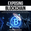 Frank Richmond - Exposing Blockchain: An Inside Look at the Technology Behind Smart Contracts, Cryptocurrency Wallets, Cryptocurrency Mining, Bitcoin, and Other Digital Coins (Ethereum, Litecoin, Ripple and More) (Unabridged)  artwork