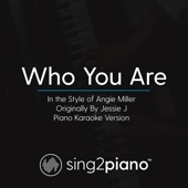 Who You Are (In the Style of Angie Miller) Originally by Jessie J] [Piano Karaoke Version]