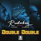 Double Double (feat. Phyno & Olamide) - Rudeboy