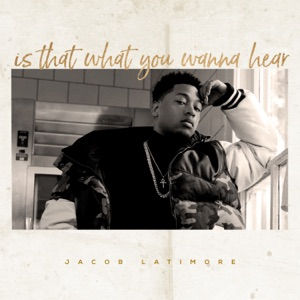 Jacob Latimore - Is That What You Wanna Hear