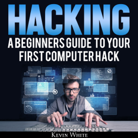 Hacking: A Beginners Guide to Your First Computer Hack: Learn to Crack a Wireless Network, Basic Security Penetration Made Easy and Step-by-Step Kali Linux (Unabridged) audiobook
