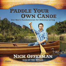 Paddle Your Own Canoe: One Man's Fundamentals for Delicious Living (Unabridged) audiobook