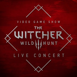 ‎The Witcher 3: Wild Hunt (Original Game Soundtrack) [Live at Video Game  Show 2016] by Mikołaj Stroiński, Piotr Musial & Marcin Przybylowicz