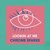 Lookin at Me - Single, Chrome Sparks