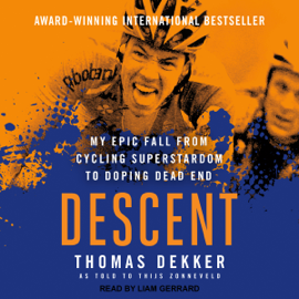 Descent: My Epic Fall from Cycling Superstardom to Doping Dead End (Unabridged) audiobook