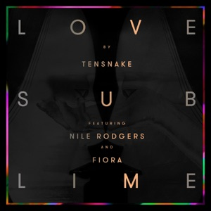 Tensnake - Love Sublime feat. Nile Rodgers & Fiora