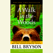 A Walk in the Woods: Rediscovering America on the Appalachian Trail (Abridged)