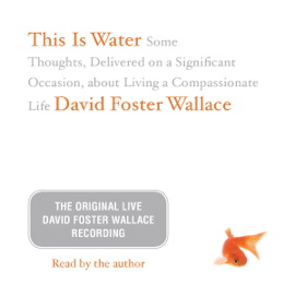 This Is Water: The Original David Foster Wallace Recording audiobook