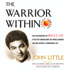 John Little - The Warrior Within: The Philosophies of Bruce Lee to Better Understand the World Around You and Achieve a Rewarding Life artwork