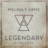 Welshly Arms - Legendary (Acoustic) artwork