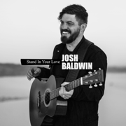 Stand in Your Love (Radio Version) - Bethel Music & Josh Baldwin - Bethel Music & Josh Baldwin
