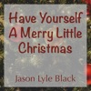 Have Yourself a Merry Little Christmas (Instrumental) - Single, Jason Lyle Black