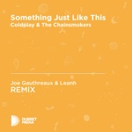 Something Just Like This (Joe Gauthreaux & Leanh Unofficial Remix) [Coldplay & the Chainsmokers] - Single