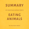 Summary of Jonathan Safran Foer's Eating Animals by Milkyway Media (Unabridged) - Milkyway Media