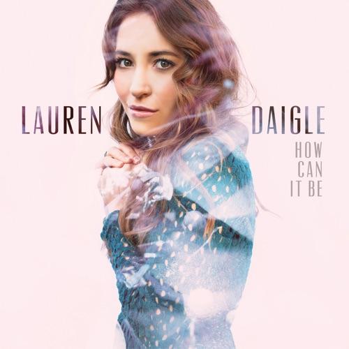 Lauren Daigle - How Can It Be - Single