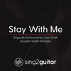 Stay with Me (Originally Performed by Sam Smith) [Acoustic Guitar Karaoke] - Sing2Guitar