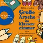 Große Ärsche im Klassenzimmer - Eine Grundschulmutter schlägt zurück (Autorisierte Lesefassung)