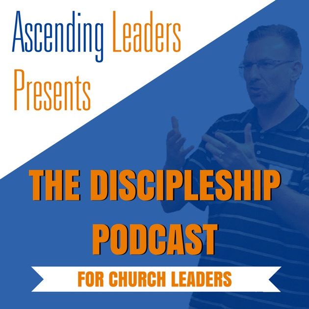 Churches Church Leadership: Ascending Leaders Presents: The Discipleship Podcast For