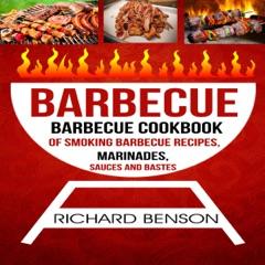 Barbecue: Barbecue Cookbook of Smoking Barbecue Recipes, Marinades, Sauces and Bastes (Unabridged)