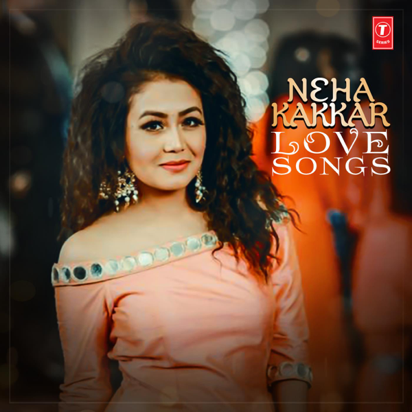 ‎Neha Kakkar: Love Songs by Neha Kakkar