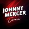 Johnny Mercer Covers