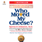 Who Moved My Cheese?: An A-Mazing Way to Deal with Change in Your Work and in Your Life (Unabridged)