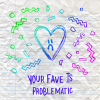 Podcast cover art for Your Fave Is Problematic