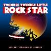 Twinkle Twinkle Little Rock Star - Don't Stop Believin'