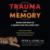 Peter A. Levine, Ph.D. & Bessel A. van der Kolk - foreword, M.D. - Trauma and Memory: Brain and Body in a Search for the Living Past: A Practical Guide for Understanding and Working with Traumatic Memory (Unabridged)  artwork