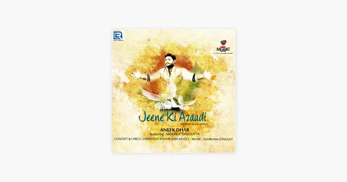 Jeene Ki Azaadi (feat  Mekhla Dasgupta) - Single by Aneek Dhar