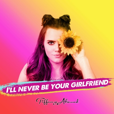 I'll Never Be Your Girlfriend - Single - Tiffany Alvord