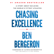 Download Chasing Excellence: A Story About Building the World's Fittest Athletes (Unabridged) Audio Book