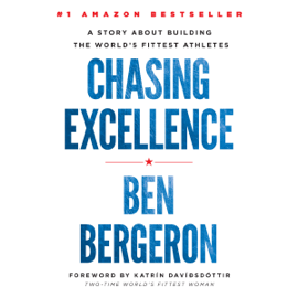 Chasing Excellence: A Story About Building the World's Fittest Athletes (Unabridged) audiobook