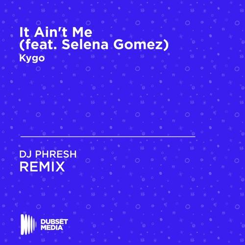 DJ Phresh - It Ain't Me (DJ Phresh Unofficial Remix) [Kygo & Selena Gomez]