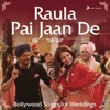 Raula Pai Jaan De (Bollywood Songs for Weddings)