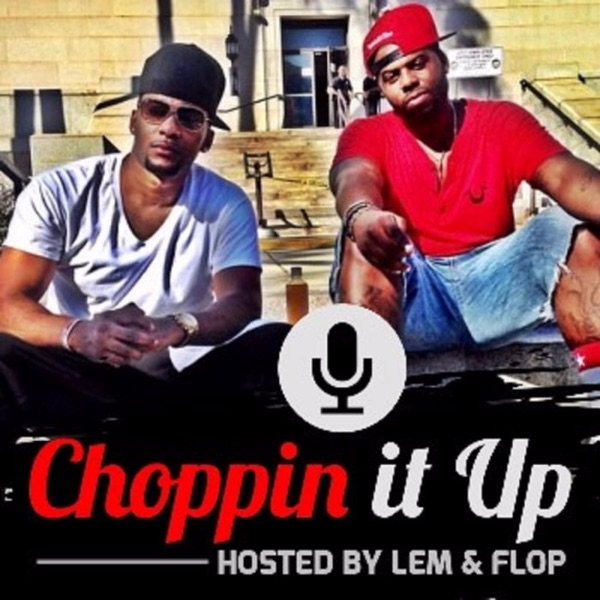 Choppin' It Up w/Lem & Flop