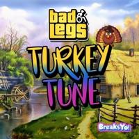 Turkey Tune - BAD LEGS