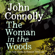 John Connolly - The Woman in the Woods